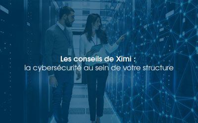 Les conseils de Ximi : la cybersécurité au sein de votre structure