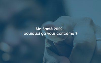 Ma Santé 2022 : pourquoi ça vous concerne ?