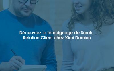 Découvrez le témoignage de Sarah, Relation Client chez Ximi Domino